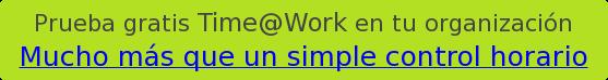 Prueba gratis Time@Worken tu organización Mucho más que un simple control horario