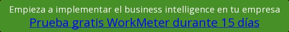Empieza a implementar el business intelligence en tu empresa Prueba gratis WorkMeter durante 15 días