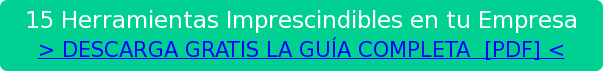 15Herramientas Imprescindibles en tu Empresa > DESCARGA GRATIS LAGUÍA COMPLETA [PDF] <