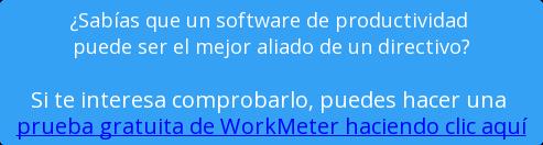 ¿Sabías que un software de productividad  puede ser el mejor aliado de un directivo?  Si te interesa comprobarlo, puedes hacer una  prueba gratuita de WorkMeter haciendo clic aquí