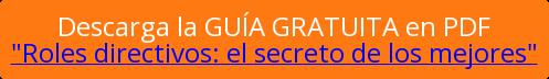 """Descarga la GUÍA GRATUITA en PDF """"Roles directivos: el secreto de los mejores"""""""