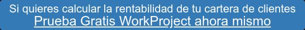 Si quieres calcular la rentabilidad de tu cartera de clientes Prueba Gratis WorkProject ahora mismo